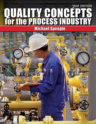 Quality Concepts for the Process Industry By Speegle, Michael