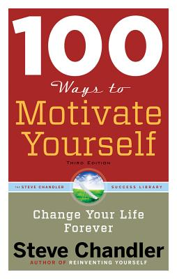 100 Ways to Motivate Yourself By Chandler, Steve